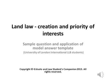 Land law - creation and priority of interests Sample question and application of model answer template (University of London international LLB students)