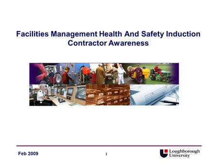 1 Feb 2009 Facilities Management Health And Safety Induction Contractor Awareness.