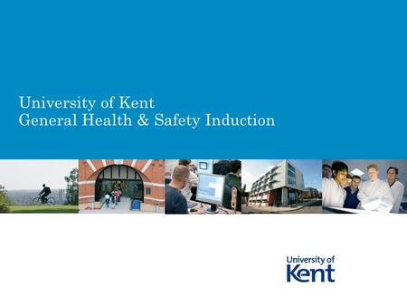 University of Kent General Health & Safety Induction.