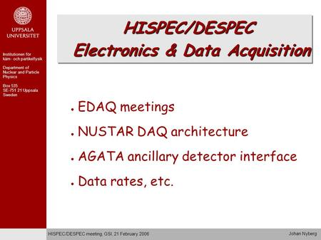 ● EDAQ meetings ● NUSTAR DAQ architecture ● AGATA ancillary detector interface ● Data rates, etc. HISPEC/DESPEC Electronics & Data Acquisition Department.