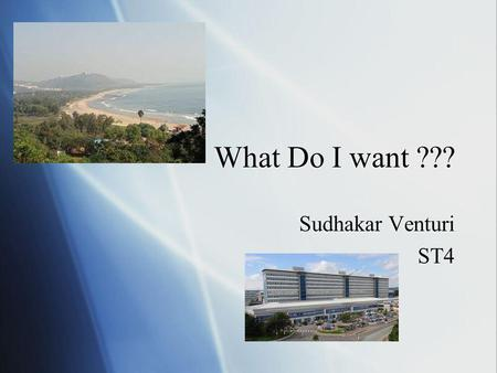 What Do I want ??? Sudhakar Venturi ST4 Sudhakar Venturi ST4.