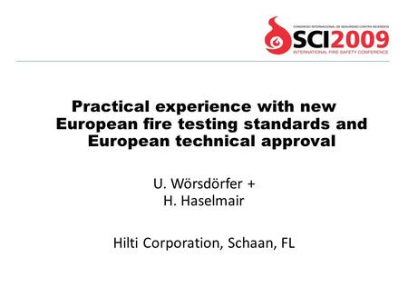 Practical experience with new European fire testing standards and European technical approval U. Wörsdörfer + H. Haselmair Hilti Corporation, Schaan, FL.