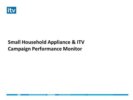 Small Household Appliance & ITV Campaign Performance Monitor.
