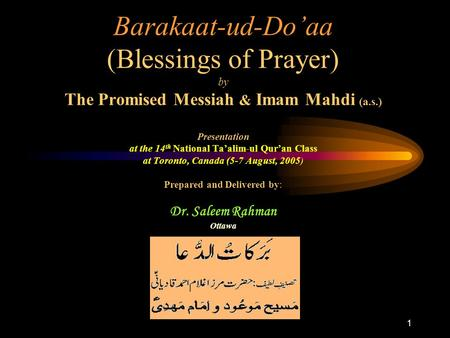 1 Barakaat-ud-Do'aa (Blessings of Prayer) by The Promised Messiah & Imam Mahdi (a.s.) Presentation at the 14 th National Ta'alim-ul Qur'an Class at Toronto,