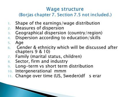 1. Shape of the earnings/wage distribution 2. Measures of dispersion 3. Geographical dispersion (country/region) 4. Dispersion according to education/skills.