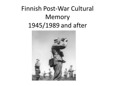 Finnish Post-War Cultural Memory 1945/1989 and after.