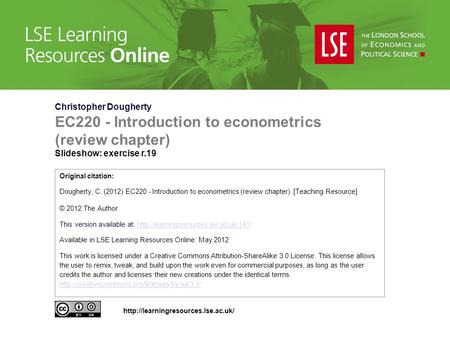 Christopher Dougherty EC220 - Introduction to econometrics (review chapter) Slideshow: exercise r.19 Original citation: Dougherty, C. (2012) EC220 - Introduction.