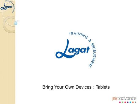 Bring Your Own Devices : Tablets. Improve efficiency using tablets to aid delivery Using Tablets in support of in house softwares Bring Your Own Devices.