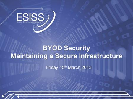 BYOD Security Maintaining a Secure Infrastructure Friday 15 th March 2013.