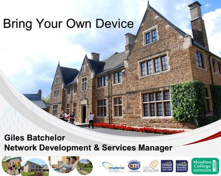 Giles Batchelor Network Development & Services Manager Bring Your Own Device.