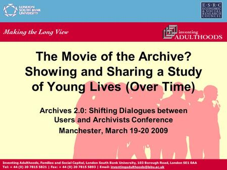 The Movie of the Archive? Showing and Sharing a Study of Young Lives (Over Time) Archives 2.0: Shifting Dialogues between Users and Archivists Conference.
