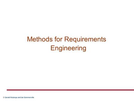 © Gerald Kotonya and Ian Sommerville Methods for Requirements Engineering.