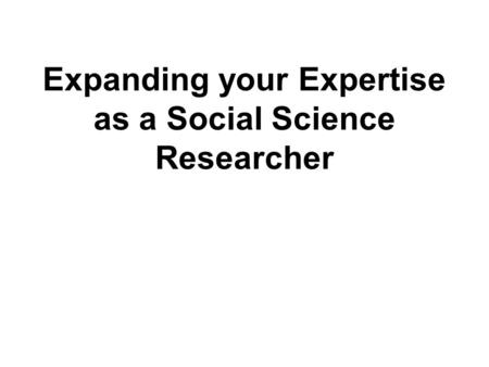 Expanding your Expertise as a Social Science Researcher.