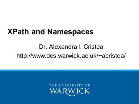 Dr. Alexandra I. Cristea  XPath and Namespaces.