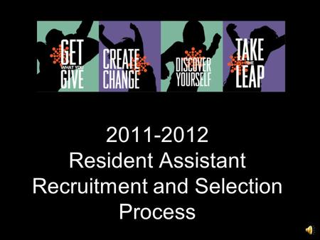 2011-2012 Resident Assistant Recruitment and Selection Process.