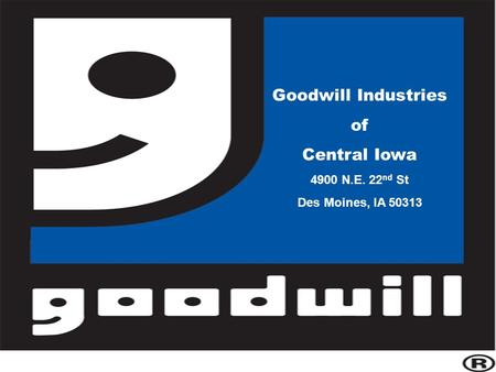 Goodwill Industries of Central Iowa 4900 N.E. 22 nd St Des Moines, IA 50313.