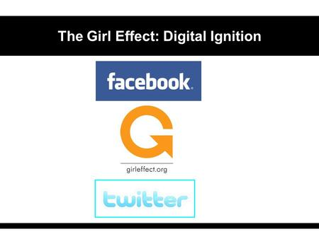 The Girl Effect: Digital Ignition. Digital Ignition: Long-Range View We are here.