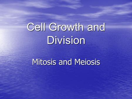 Cell Growth and Division Mitosis and Meiosis. Cell Growth When an organism grows, the number of cells increase but the size of each cell remains small.