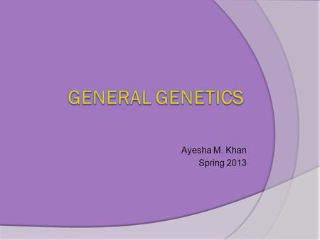 Ayesha M. Khan Spring 2013. Study of Human Genetic Characteristics  Controlled matings are not possible human and social factors involved  Long generation.