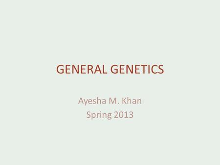 GENERAL GENETICS Ayesha M. Khan Spring 2013. Chromosome Morphology Metacentric – Centromere is centrally located; arms equal length Submetacentric – Centromere.