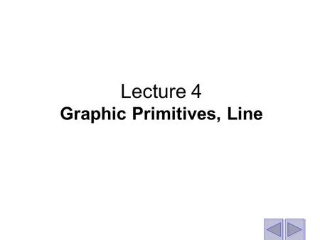 Lecture 4 Graphic Primitives, Line. Features of a simple graphic program.