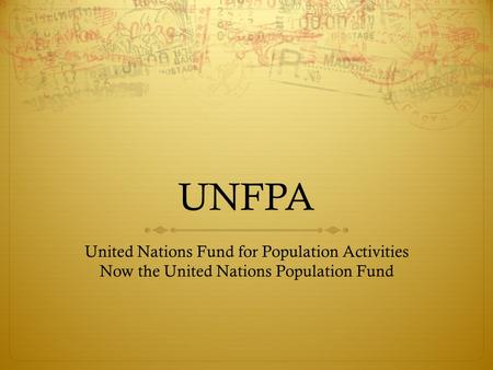 UNFPA United Nations Fund for Population Activities Now the United Nations Population Fund.