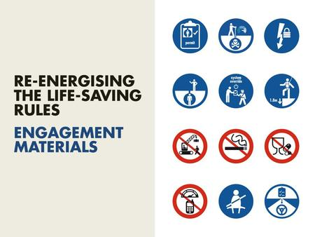 RE-ENERGISING THE LIFE-SAVING RULES ENGAGEMENT MATERIALS.