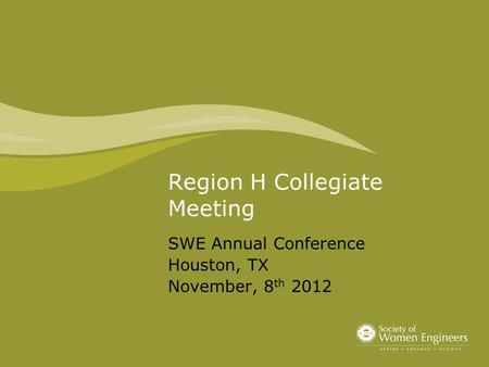 Region H Collegiate Meeting SWE Annual Conference Houston, TX November, 8 th 2012.