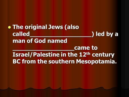 The original Jews (also called_________________) led by a man of God named _________________came to Israel/Palestine in the 12 th century BC from the southern.