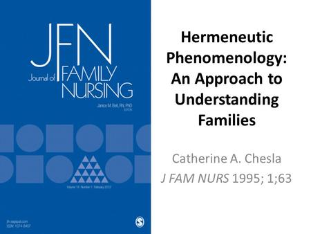 Hermeneutic Phenomenology: An Approach to Understanding Families Catherine A. Chesla J FAM NURS 1995; 1;63.