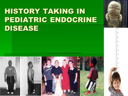 HISTORY TAKING IN PEDIATRIC ENDOCRINE DISEASE