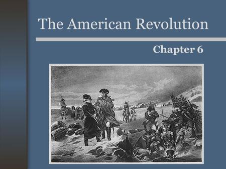 The American Revolution Chapter 6. Choosing Sides 1/3 American Loyalists (Tories) –Often lived in urban and coastal areas. 1/3 Patriots (actively supported)