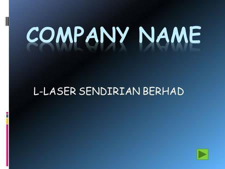 L-LASER SENDIRIAN BERHAD. HISTORY OF COMPANY Established in the year 2006 Owner: Ho Siew Wen.