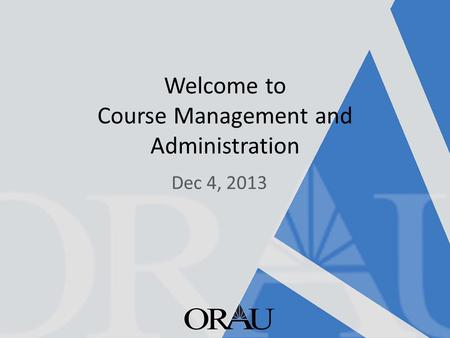 Dec 4, 2013 Welcome to Course Management and Administration.