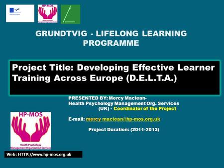 Project Title: Developing Effective Learner Training Across Europe (D.E.L.T.A.) PRESENTED BY: Mercy Maclean- Health Psychology Management Org. Services.
