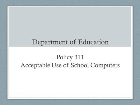 Department of Education Policy 311 Acceptable Use of School Computers.