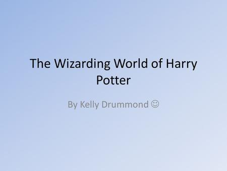The Wizarding World of Harry Potter By Kelly Drummond.