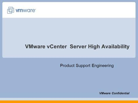 VMware vCenter Server High Availability Product Support Engineering VMware Confidential.