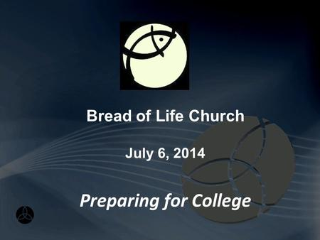 Preparing for College Bread of Life Church July 6, 2014.