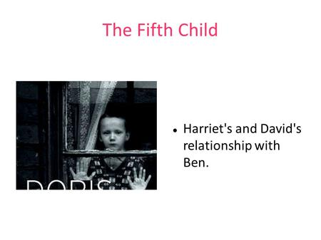 The Fifth Child Harriet's and David's relationship with Ben.