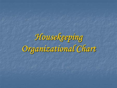 Housekeeping Organizational Chart. Executive Housekeeper or Housekeeping Manager Rooms keeping Supervisor Public Area Supervisor Linen & Laundry Supervisor.