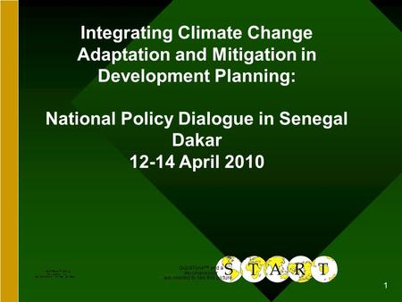 1 Integrating Climate Change Adaptation and Mitigation in Development Planning: National Policy Dialogue in Senegal Dakar 12-14 April 2010.