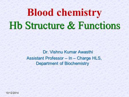 10/12/2014 Hb Structure & Functions Blood chemistry Hb Structure & Functions Dr. Vishnu Kumar Awasthi Dr. Vishnu Kumar Awasthi Assistant Professor – In.