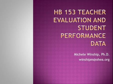 Michele Winship, Ph.D.  Presentation slides  Ohio Teacher Evaluation System Framework  Current draft Ohio Teacher Evaluation System.