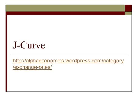 J-Curve http://alphaeconomics.wordpress.com/category/exchange-rates/