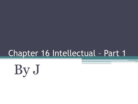 Chapter 16 Intellectual – Part 1 By J. Preoperational Thinking Signs Second stage in Piaget's theory of cognitive development This stage occurs between.