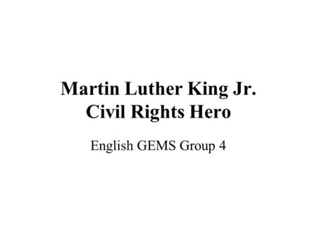 Martin Luther King Jr. Civil Rights Hero English GEMS Group 4.