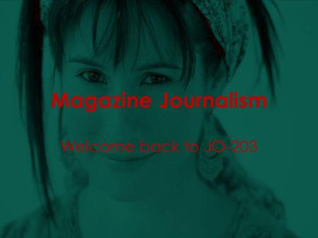 Magazine Journalism Welcome back to JO-203. 12/10/2014template from www.brainybetty.com copyright 20062 Overview Take attendance Review readings Write.