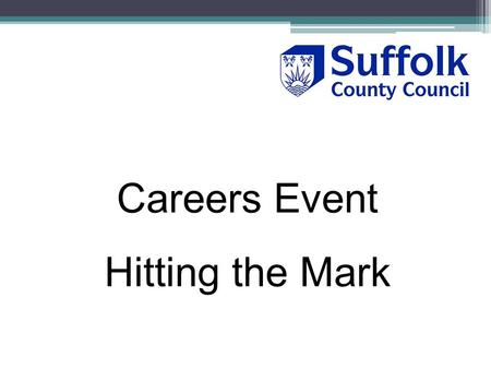 Careers Event Hitting the Mark. Suffolk's support for Career Mark Support for Self Evaluation process – regardless of wish to pursue Career Mark Award.
