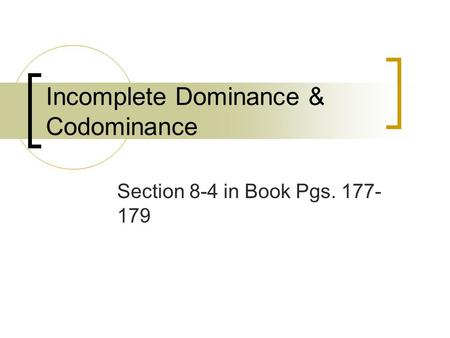 Incomplete Dominance & Codominance Section 8-4 in Book Pgs. 177- 179.